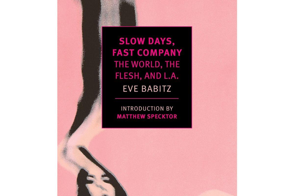 eve babitz slow days fast company the world the flesh and la