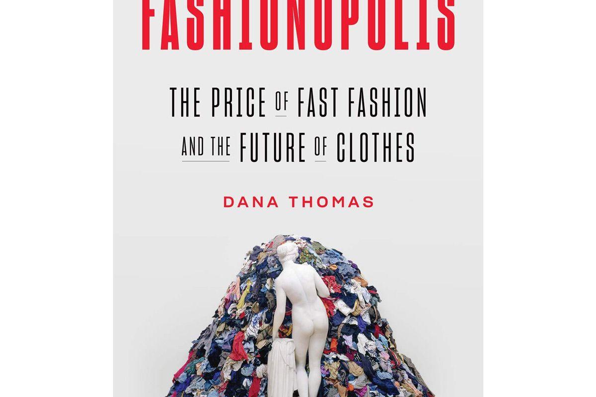 dana thomas fashionopolis the price of fast fashion and the future of clothes