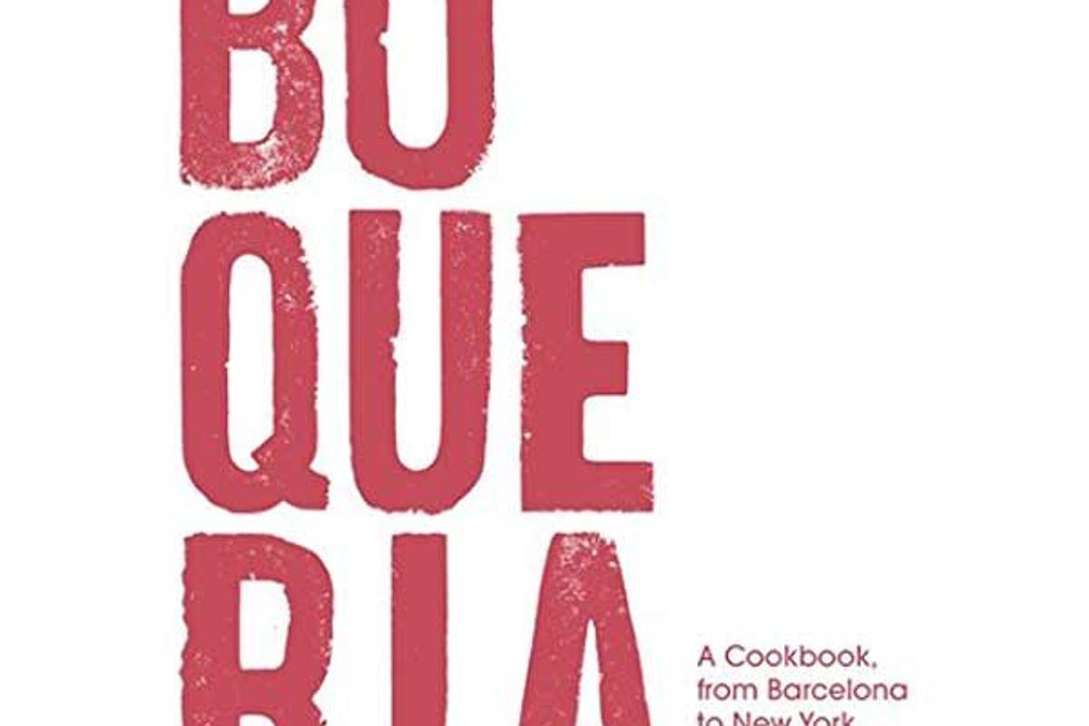 yann de rochefort zack bezunartea and marc vidal boqueria a cookbook from barcelona to new york