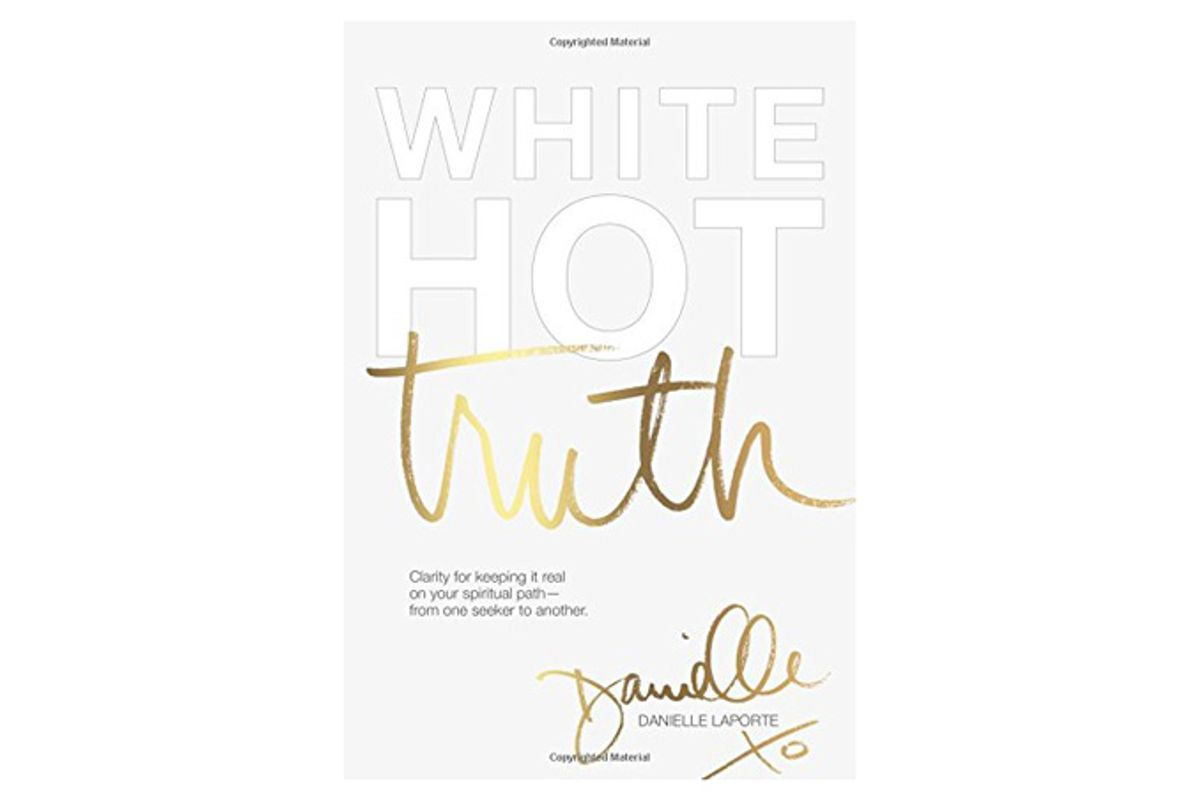 White Hot Truth: Clarity for Keeping It Real on Your Spiritual Path from One Seeker to Another
