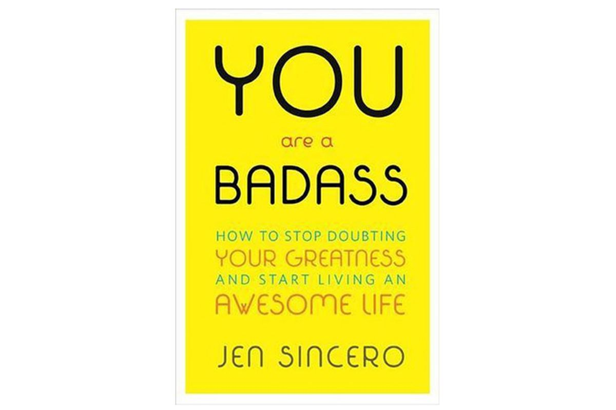 You Are a Badass How to Stop Doubting Your Greatness & Start Living an Awesome Life
