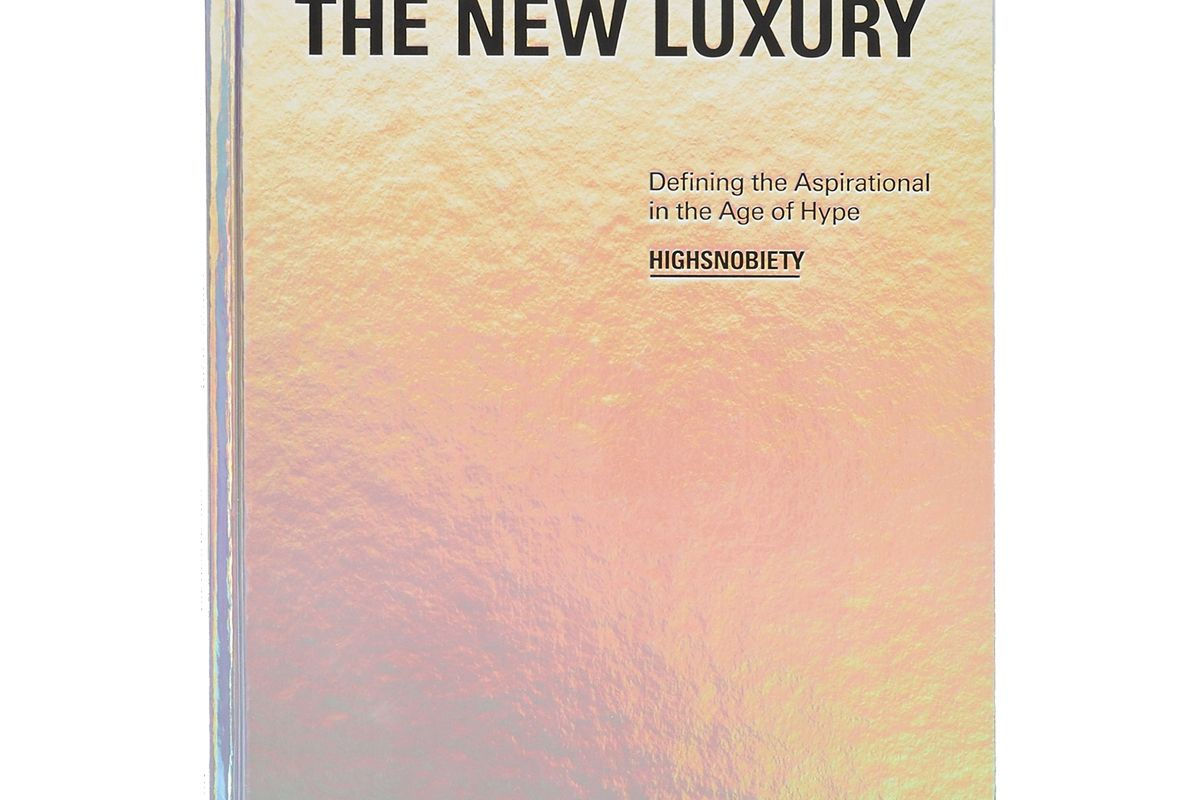highsnobiety the new luxury defining the aspirational in the age of hype