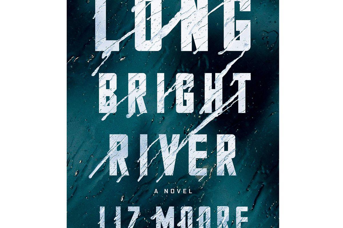 liz moore long bright river a novel