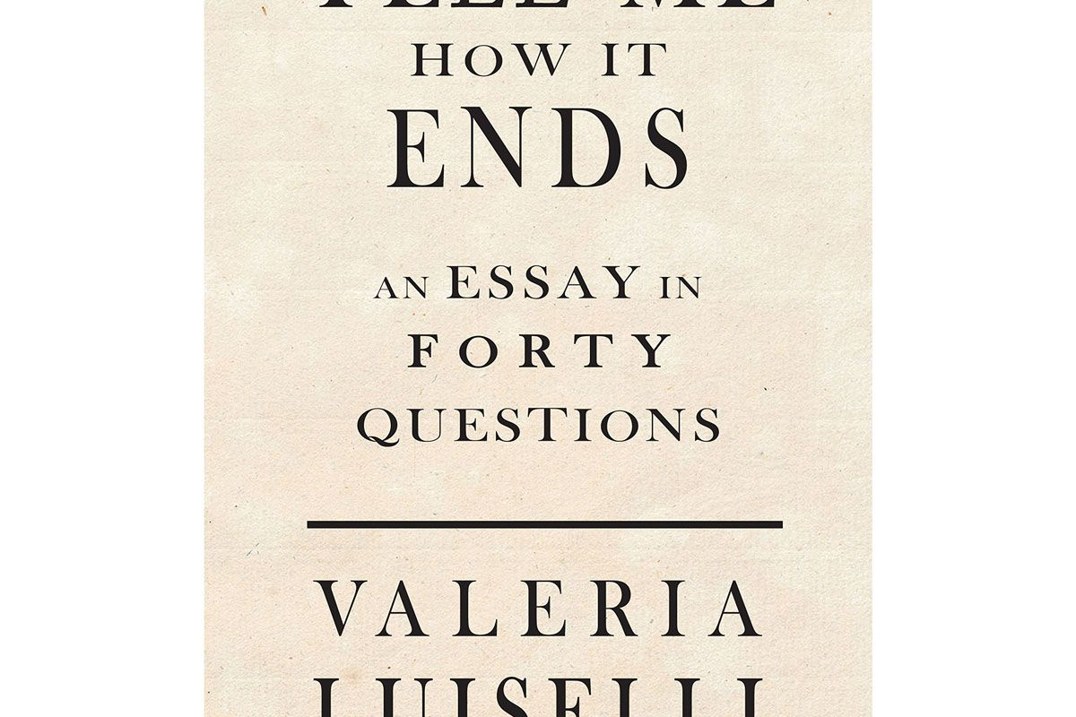 valeria luiselli tell me how it ends an essay in 40 questions