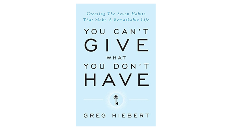 greg hiebert you can't give what you don't have