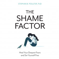 stephan b poutler the shame factor heal your deepest fears and set yourself free