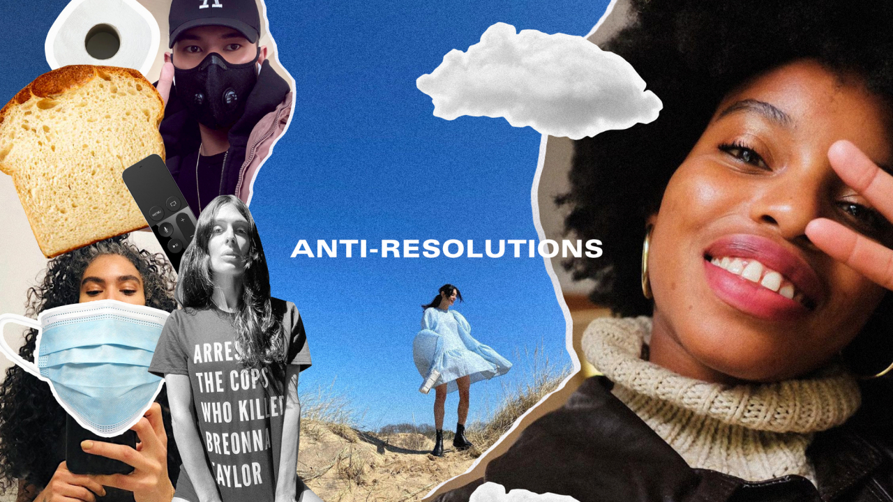 Friends of Coveteur on the Anti-Resolutions They're Carrying Into 2021
